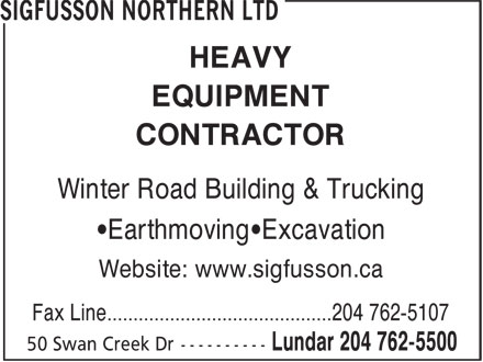 Sigfusson Northern Ltd (204-762-5500) - Display Ad - HEAVY EQUIPMENT CONTRACTOR Winter Road Building & Trucking •Earthmoving•Excavation Website: www.sigfusson.ca Fax Lineÿÿÿÿÿÿÿÿÿÿÿÿÿÿÿÿÿÿÿÿÿÿÿÿÿÿÿÿÿÿÿÿÿÿÿÿÿÿÿÿÿÿÿ204 762-5107