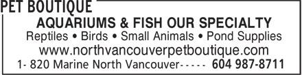 Pet Boutique (604-987-8711) - Annonce illustrée======= - AQUARIUMS & FISH OUR SPECIALTY Reptiles • Birds • Small Animals • Pond Supplies www.northvancouverpetboutique.com