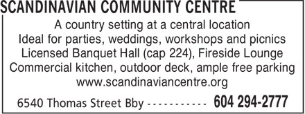 Scandinavian Community Centre (604-294-2777) - Display Ad - A country setting at a central location Ideal for parties, weddings, workshops and picnics Licensed Banquet Hall (cap 224), Fireside Lounge Commercial kitchen, outdoor deck, ample free parking www.scandinaviancentre.org