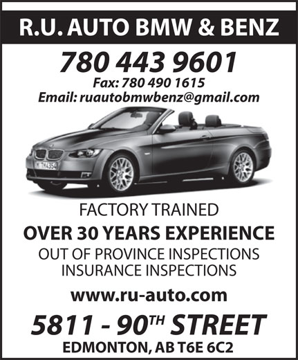 R U Auto (780-434-5266) - Annonce illustrée======= - R.U. AUTO BMW & BENZ EDMONTON, AB T6E 6C2 R.U. AUTO BMW & BENZ 780 443 9601 Fax: 780 490 1615 FACTORY TRAINED OVER 30 YEARS EXPERIENCE OUT OF PROVINCE INSPECTIONS INSURANCE INSPECTIONS www.ru-auto.com TH 5811 - 90 STREET EDMONTON, AB T6E 6C2 780 443 9601 Fax: 780 490 1615 FACTORY TRAINED OVER 30 YEARS EXPERIENCE OUT OF PROVINCE INSPECTIONS INSURANCE INSPECTIONS www.ru-auto.com TH 5811 - 90 STREET