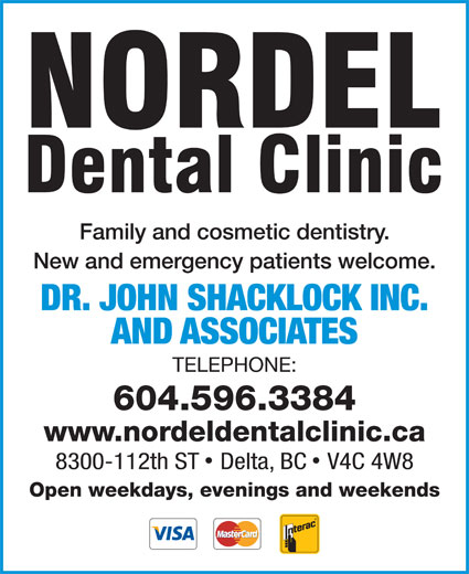 Shacklock John A Dr Inc (604-596-3384) - Annonce illustrée======= - Family and cosmetic dentistry. New and emergency patients welcome. DR. JOHN SHACKLOCK INC. AND ASSOCIATES TELEPHONE: 604.596.3384 www.nordeldentalclinic.ca 8300-112th ST Delta, BC V4C 4W8 Open weekdays, evenings and weekends