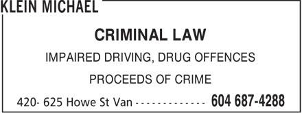 Klein Michael (604-687-4288) - Annonce illustrée======= - CRIMINAL LAW IMPAIRED DRIVING, DRUG OFFENCES PROCEEDS OF CRIME  CRIMINAL LAW IMPAIRED DRIVING, DRUG OFFENCES PROCEEDS OF CRIME  CRIMINAL LAW IMPAIRED DRIVING, DRUG OFFENCES PROCEEDS OF CRIME  CRIMINAL LAW IMPAIRED DRIVING, DRUG OFFENCES PROCEEDS OF CRIME