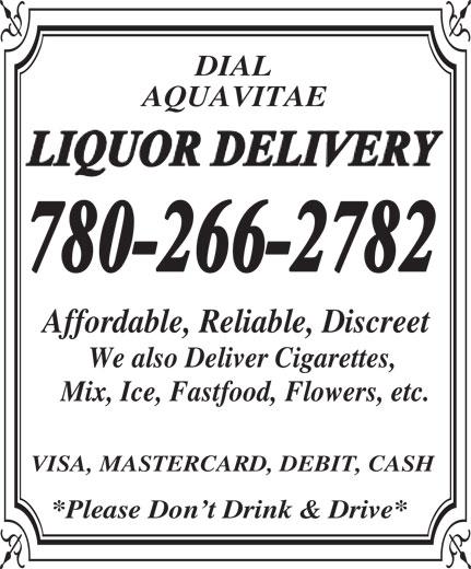 Dial Aqua Vitae Liquor Delivery (780-266-2782) - Annonce illustrée======= - DIAL AQUAVITAE Affordable,Reliable, Discreet WealsoDeliverCigarettes, Mix,Ice,Fastfood,Flowers,etc. VISA, MASTERCARD,DEBIT, CASH *Please Don tDrink&Drive*  DIAL AQUAVITAE Affordable,Reliable, Discreet WealsoDeliverCigarettes, Mix,Ice,Fastfood,Flowers,etc. VISA, MASTERCARD,DEBIT, CASH *Please Don tDrink&Drive* DIAL AQUAVITAE Affordable,Reliable, Discreet WealsoDeliverCigarettes, Mix,Ice,Fastfood,Flowers,etc. VISA, MASTERCARD,DEBIT, CASH *Please Don tDrink&Drive*  DIAL AQUAVITAE Affordable,Reliable, Discreet WealsoDeliverCigarettes, Mix,Ice,Fastfood,Flowers,etc. VISA, MASTERCARD,DEBIT, CASH *Please Don tDrink&Drive*