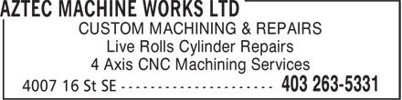Aztec Machine Works Ltd (403-263-5331) - Display Ad - CUSTOM MACHINING & REPAIRS Live Rolls Cylinder Repairs 4 Axis CNC Machining Services CUSTOM MACHINING & REPAIRS Live Rolls Cylinder Repairs 4 Axis CNC Machining Services