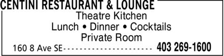 Centini Restaurant & Lounge (403-269-1600) - Display Ad - Theatre Kitchen Lunch ¿ Dinner ¿ Cocktails Private Room