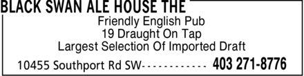 The Black Swan Ale House (403-271-8776) - Display Ad - Friendly English Pub 19 Draught On Tap Largest Selection Of Imported Draft  Friendly English Pub 19 Draught On Tap Largest Selection Of Imported Draft
