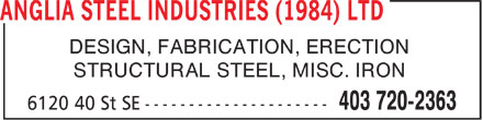 Anglia Steel Industries (1984) Ltd (403-720-2363) - Display Ad - r DESIGN, FABRICATION, ERECTION STRUCTURAL STEEL, MISC. IRON  r DESIGN, FABRICATION, ERECTION STRUCTURAL STEEL, MISC. IRON