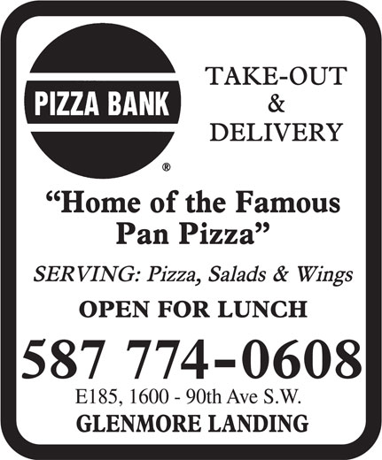 Pizza Bank (403-252-5508) - Display Ad - 587 774-0608 E185, 1600 - 90th Ave S.W. 587 774-0608 E185, 1600 - 90th Ave S.W.
