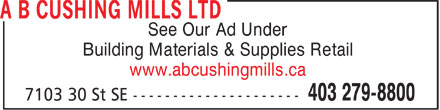A B Cushing Mills (2014) Limited (403-279-8800) - Annonce illustrée======= - r See Our Ad Under Building Materials & Supplies Retail www.abcushingmills.ca r