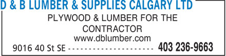 D & B Lumber & Supplies Calgary Ltd (403-236-9663) - Annonce illustrée======= - PLYWOOD & LUMBER FOR THE CONTRACTOR www.dblumber.com  PLYWOOD & LUMBER FOR THE CONTRACTOR www.dblumber.com