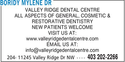 Valley Ridge Dental Centre (403-202-2266) - Display Ad - VALLEY RIDGE DENTAL CENTRE ALL ASPECTS OF GENERAL, COSMETIC & RESTORATIVE DENTISTRY NEW PATIENTS WELCOME VISIT US AT: www.valleyridgedentalcentre.com EMAIL US AT: info@valleyridgedentalcentre.com