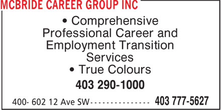 McBride Career Group Inc (403-777-5627) - Display Ad - • Comprehensive Professional Career and Employment Transition Services • True Colours 403 290-1000 • Comprehensive Professional Career and Employment Transition Services • True Colours 403 290-1000