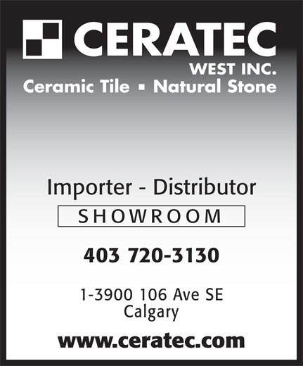 Ceratec Inc (403-720-3130) - Annonce illustrée======= - CERATEC WEST INC. Ceramic Tile    Natural Stone Importer - Distributor SHOWROOM 403 720-3130 1-3900 106 Ave SE Calgary www.ceratec.com  CERATEC WEST INC. Ceramic Tile    Natural Stone Importer - Distributor SHOWROOM 403 720-3130 1-3900 106 Ave SE Calgary www.ceratec.com