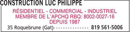 Construction Luc Philippe (819-561-5006) - Annonce illustrée======= - RÉSIDENTIEL COMMERCIAL INDUSTRIEL MEMBRE DE L¿APCHQ RBQ: 8002-0027-16 DEPUIS 1987 RÉSIDENTIEL COMMERCIAL INDUSTRIEL MEMBRE DE L¿APCHQ RBQ: 8002-0027-16 DEPUIS 1987 RÉSIDENTIEL COMMERCIAL INDUSTRIEL MEMBRE DE L¿APCHQ RBQ: 8002-0027-16 DEPUIS 1987 RÉSIDENTIEL COMMERCIAL INDUSTRIEL MEMBRE DE L¿APCHQ RBQ: 8002-0027-16 DEPUIS 1987