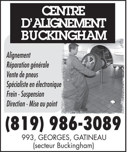 Centre D'Alignement Buckingham (819-986-3089) - Annonce illustrée======= - D ALIGNEMENT BUCKINGHAM Alignement Réparation générale Vente de pneus Spécialiste en électronique Frein - Suspension Direction - Mise au point (819) 986-3089 993, GEORGES, GATINEAU (secteur Buckingham) CENTRE CENTRE D ALIGNEMENT BUCKINGHAM Alignement Réparation générale Vente de pneus Spécialiste en électronique Frein - Suspension Direction - Mise au point (819) 986-3089 993, GEORGES, GATINEAU (secteur Buckingham)