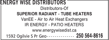 Energy Wise Distributors (250-564-8616) - Annonce illustrée======= - Distributors-Of SUPERIOR RADIANT - TUBE HEATERS VanEE - Air to Air Heat Exchangers IR ENERGY - PATIO HEATERS www.energywisedist.ca