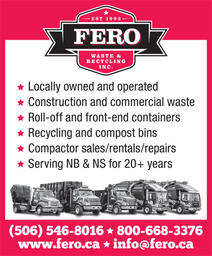 Fero Waste & Recycling Inc (506-546-8016) - Display Ad - Locally owned and operated Construction and commercial waste Roll-off and front-end containers Recycling and compost bins Compactor sales/rentals/repairs Serving NB & NS for 20+ years
