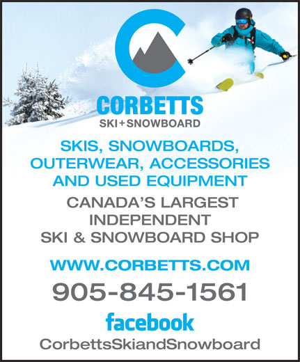 Corbetts Skis and Snowboards (905-845-1561) - Display Ad - CANADA S LARGEST INDEPENDENT SKI & SNOWBOARD SHOP WWW.CORBETTS.COM 905-845-1561 CorbettsSkiandSnowboard AND USED EQUIPMENT SKIS, SNOWBOARDS, OUTERWEAR, ACCESSORIES