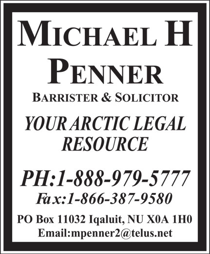 Penner Michael H Barrister & Solicitor (1-888-979-5777) - Annonce illustrée======= - PH:1-888-979-5777 Fax:1-866-387-9580 PO Box 11032 Iqaluit, NU X0A 1H0 MICHAELH PENNER BARRISTER &SOLICITOR YOUR ARCTIC LEGAL RESOURCE