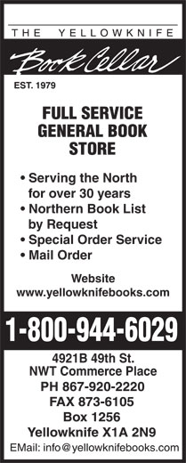 The Yellowknife Book Cellar (867-920-2220) - Annonce illustrée======= - Serving the North for over 30 years by Request Northern Book List Special Order Service Mail Order Website www.yellowknifebooks.com 4921B 49th St. NWT Commerce Place