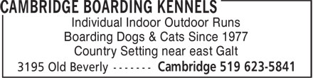 Cambridge Boarding Kennels (519-623-5841) - Annonce illustrée======= - Individual Indoor Outdoor Runs Boarding Dogs & Cats Since 1977 Country Setting near east Galt