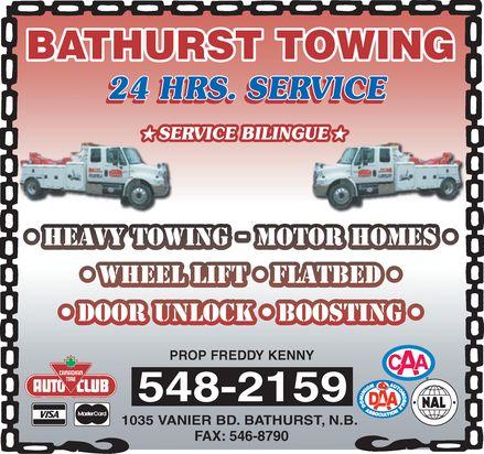 Bathurst Towing (506-548-2159) - Display Ad - BATHURST TOWING 24 HRS. SERVICE SERVICE BILINGUE HEAVY TOWING MOTOR HOMES WHEEL LIFT FLATBED DOOR UNLOCK BOOSTING PROP FREDDY KENNY 548-2159 1035 VANIER BD. BATHURST, N.B. FAX: 546-8790 CANADIAN  TIRE AUTO CLUB VISA MasterCard CAA DAA DOMINION AUTOMOBILE ASSOCIATION NAL