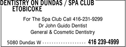 Dentistry On Dundas (416-239-4999) - Display Ad - For The Spa Club Call 416-231-9299 Dr John Guido Dentist General & Cosmetic Dentistry