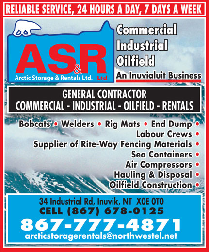 Arctic Storage & Rentals (867-777-4871) - Annonce illustrée======= - Bobcats   Welders   Rig Mats   End Dump Labour Crews Supplier of Rite-Way Fencing Materials Sea Containers Air Compressors Hauling & Disposal Oilfield Construction 34 Industrial Rd, Inuvik, NT  X0E 0T0 CELL (867) 678-0125 867-777-4871 RELIABLE SERVICE, 24 HOURS A DAY, 7 DAYS A WEEK Commercial Industrial Oilfield An Inuvialuit BusinessAn Inuvialuit Business Ltd Arctic Storage & Rentals Ltd. GENERAL CONTRACTOR COMMERCIAL - INDUSTRIAL - OILFIELD - RENTALS