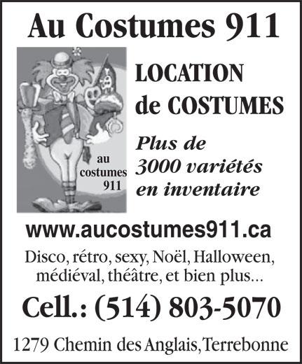 Au Costumes 911 (514-803-5070) - Display Ad - Au Costumes 911 LOCATION de COSTUMES Plus de au 3000 variétés costumes 911 en inventaire www.aucostumes911.ca Disco, rétro, sexy, Noël, Halloween, médiéval, théâtre, et bien plus... Cell.: (514) 803-5070 1279 Chemin des Anglais, Terrebonne