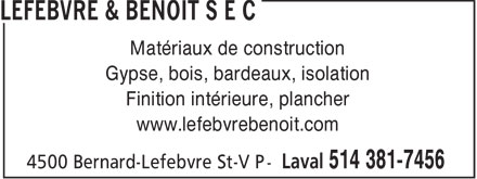 Lefebvre & Benoit (514-381-7456) - Annonce illustrée======= - Matériaux de construction Gypse, bois, bardeaux, isolation Finition intérieure, plancher www.lefebvrebenoit.com  Matériaux de construction Gypse, bois, bardeaux, isolation Finition intérieure, plancher www.lefebvrebenoit.com