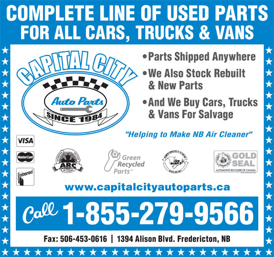 Capital City Auto Parts (506-453-1260) - Annonce illustrée======= - COMPLETE LINE OF USED PARTS FOR ALL CARS, TRUCKS & VANS Parts Shipped Anywhere We Also Stock Rebuilt & New Parts And We Buy Cars, Trucks & Vans For Salvage www.capitalcityautoparts.ca 1-855-279-9566 Fax: 506-453-0616    1394 Alison Blvd. Fredericton, NB