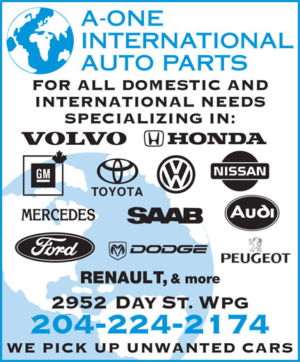 A-One International Auto Parts (204-224-2174) - Annonce illustrée======= - A-ONE INTERNATIONAL AUTO PARTS FOR ALL DOMESTIC AND INTERNATIONAL NEEDS SPECIALIZING IN: TOYOTA RENAULT, & more 2952 DAY ST. WPG 204-224-2174 WE PICK UP UNWANTED CARS  A-ONE INTERNATIONAL AUTO PARTS FOR ALL DOMESTIC AND INTERNATIONAL NEEDS SPECIALIZING IN: TOYOTA RENAULT, & more 2952 DAY ST. WPG 204-224-2174 WE PICK UP UNWANTED CARS