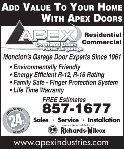 Apex Industries Inc (506-857-1677) - Display Ad - ADD VALUE TO YOUR HOME WITH APEX DOORS Residential Commercial Moncton s Garage Door Experts Since 1961 Environmentally Friendly Energy Efficient R-12, R-16 Rating Family Safe - Finger Protection System Life Time Warranty FREE Estimates 857-1677