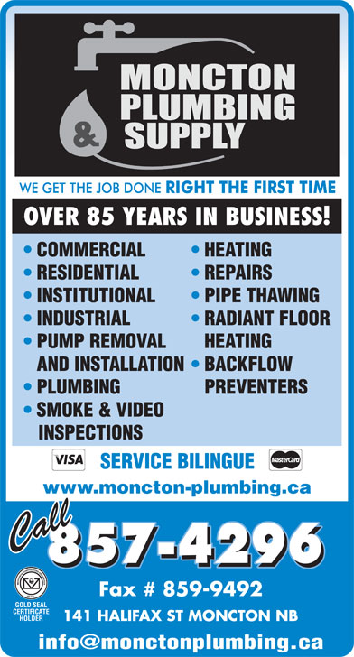 Moncton Plumbing & Supply Co Ltd (506-857-4296) - Display Ad - OVER 85 YEARS IN BUSINESS! COMMERCIAL HEATING RESIDENTIAL REPAIRS INSTITUTIONAL PIPE THAWING INDUSTRIAL RADIANT FLOOR PUMP REMOVAL HEATING AND INSTALLATION  BACKFLOW PLUMBING PREVENTERS SMOKE & VIDEO INSPECTIONS SERVICE BILINGUE www.moncton-plumbing.ca 857-4296 Fax # 859-9492 141 HALIFAX ST MONCTON NB
