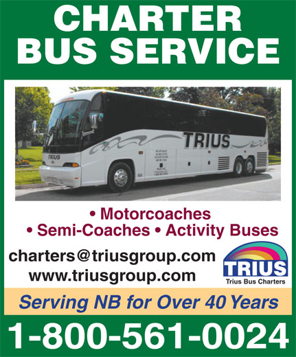 Trius Bus Charters (1-800-561-0024) - Annonce illustrée======= - CHARTER BUS SERVICE Motorcoaches Semi-Coaches   Activity Buses charters@triusgroup.com www.triusgroup.com Trius Bus Charters Serving NB for Over 40 Years 1-800-561-0024