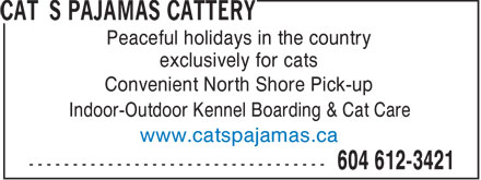Cat's Pajamas Cattery (604-612-3421) - Annonce illustrée======= - Peaceful holidays in the country exclusively for cats Convenient North Shore Pick-up Indoor-Outdoor Kennel Boarding & Cat Care www.catspajamas.ca Peaceful holidays in the country exclusively for cats Convenient North Shore Pick-up Indoor-Outdoor Kennel Boarding & Cat Care www.catspajamas.ca