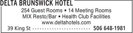 Delta Hotel (506-648-1981) - Annonce illustrée======= - www.deltahotels.com MIX Resto/Bar • Health Club Facilities 254 Guest Rooms • 14 Meeting Rooms