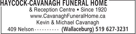 Haycock-Cavanagh Funeral Home (519-627-3231) - Display Ad - & Reception Centre   Since 1920 www.CavanaghFuneralHome.ca Kevin & Michael Cavanagh  & Reception Centre   Since 1920 www.CavanaghFuneralHome.ca Kevin & Michael Cavanagh