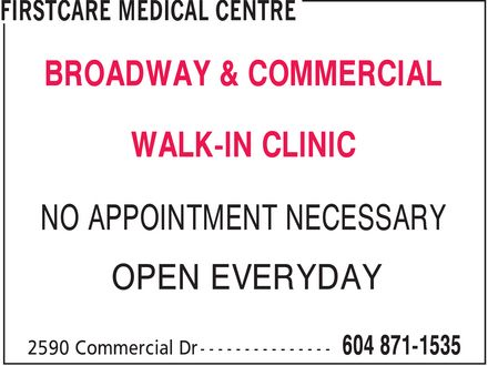 FirstCare Medical Centre (604-871-1535) - Annonce illustrée======= - BROADWAY & COMMERCIAL WALK-IN CLINIC NO APPOINTMENT NECESSARY OPEN EVERYDAY BROADWAY & COMMERCIAL WALK-IN CLINIC NO APPOINTMENT NECESSARY OPEN EVERYDAY