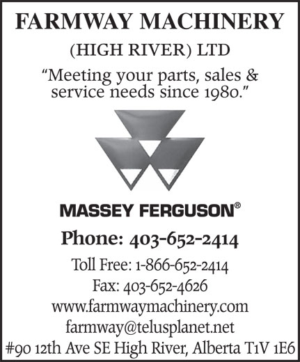 Farmway Machinery (High River) Ltd (403-652-2414) - Annonce illustrée======= - FARMWAY MACHINERY (HIGH RIVER) LTD Meeting your parts, sales & service needs since 1980. MASSEY FERGUSON Phone: 403-652-2414 Toll Free: 1-866-652-2414 Fax: 403-652-4626 www.farmwaymachinery.com #90 12 th Ave SE High River, Alberta T