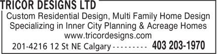 Tricor Designs Ltd (403-203-1970) - Display Ad - Custom Residential Design, Multi Family Home Design Specializing in Inner City Planning & Acreage Homes www.tricordesigns.com