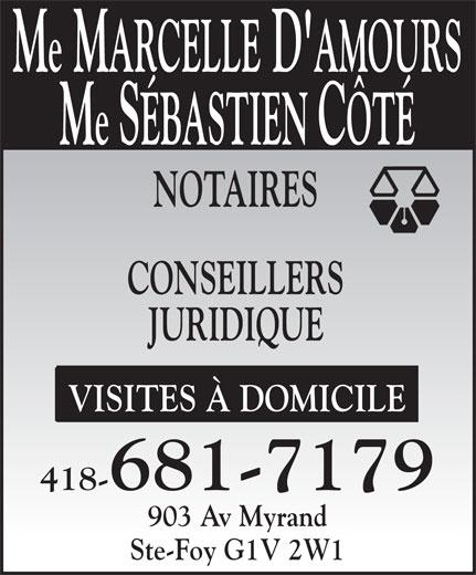 D'Amours & Côté (418-681-7179) - Annonce illustrée======= - Me SÉBASTIEN CÔTÉ Me MARCELLE D'AMOURS NOTAIRES CONSEILLERS JURIDIQUE VISITES À DOMICILE 418-681-7179 903 Av Myrand Ste-Foy G1V 2W1