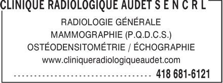 Clinique Radiologique Audet SENCRL (418-681-6121) - Annonce illustrée======= - RADIOLOGIE GÉNÉRALE MAMMOGRAPHIE (P.Q.D.C.S.) OSTÉODENSITOMÉTRIE / ÉCHOGRAPHIE www.cliniqueradiologiqueaudet.com