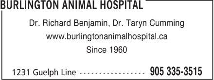 Burlington Animal Hospital (905-335-3515) - Display Ad - Dr. Richard Benjamin, Dr. Taryn Cumming www.burlingtonanimalhospital.ca Since 1960  Dr. Richard Benjamin, Dr. Taryn Cumming www.burlingtonanimalhospital.ca Since 1960