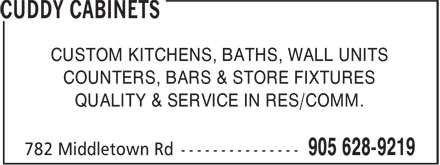 Cuddy Cabinets (905-628-9219) - Annonce illustrée======= - CUSTOM KITCHENS, BATHS, WALL UNITS COUNTERS, BARS & STORE FIXTURES QUALITY & SERVICE IN RES/COMM. CUSTOM KITCHENS, BATHS, WALL UNITS COUNTERS, BARS & STORE FIXTURES QUALITY & SERVICE IN RES/COMM.