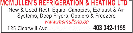 McMullen's Refrigeration & Heating Ltd (403-342-1155) - Annonce illustrée======= - New & Used Rest. Equip. Canopies, Exhaust & Air Systems, Deep Fryers, Coolers & Freezers www.mcmullens.ca