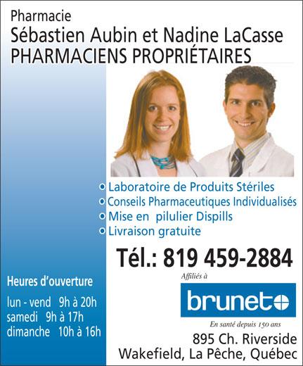 Sebastien Aubin & Nadine LaCasse Pharmaciens (819-459-2884) - Annonce illustrée======= - Pharmacie Sébastien Aubin et Nadine LaCasse PHARMACIENS PROPRIÉTAIRES Laboratoire de Produits Stériles Conseils Pharmaceutiques Individualisés Mise en  pilulier Dispills Livraison gratuite Tél.: 819 459-2884 Affiliés à Heures d ouverture lun - vend   9h à 20h samedi   9h à 17h En santé depuis 150 ans dimanche   10h à 16h 895 Ch. Riverside Wakefield, La Pêche, Québec