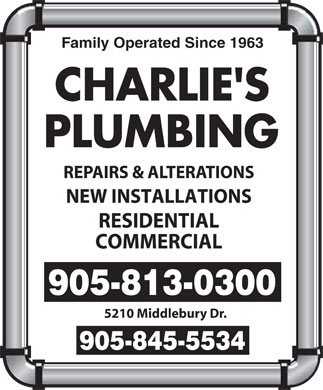 Charlie's Plumbing (905-813-0300) - Annonce illustrée======= - Family Operated Since 1963 REPAIRS & ALTERATIONS NEW INSTALLATIONS RESIDENTIAL COMMERCIAL 905-813-0300 5210 Middlebury Dr. 905-845-5534  Family Operated Since 1963 REPAIRS & ALTERATIONS NEW INSTALLATIONS RESIDENTIAL COMMERCIAL 905-813-0300 5210 Middlebury Dr. 905-845-5534