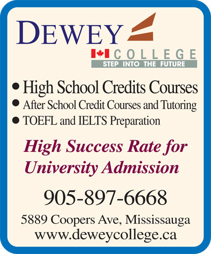 Dewey College (905-897-6668) - Annonce illustrée======= - COLLEGE STEP  INTO  THE  FUTURE High School Credits Courses After School Credit Courses and Tutoring TOEFL and IELTS Preparation High Success Rate for University Admission 905-897-6668 5889 Coopers Ave, Mississauga www.deweycollege.ca