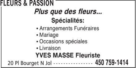 Fleurs & Passion (450-759-1414) - Display Ad - Plus que des fleurs... Spécialités: ¹ Arrangements Funéraires ¹ Mariage ¹ Occasions spéciales ¹ Livraison YVES MASSE Fleuriste